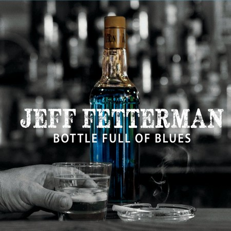 Jeff Fetterman - Bottle Full of Blues (2015)